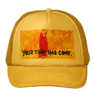 Your time has come. hats