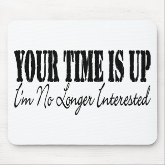 Your Time Is Up I m No Longer Interested Mousepad