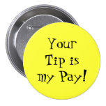 Your Tip is my Pay! Pinback Button