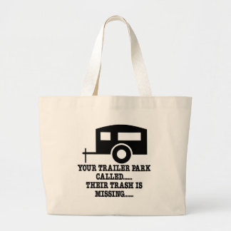 Your Trailer Park Call Their Trash Is Missing Canvas Bags
