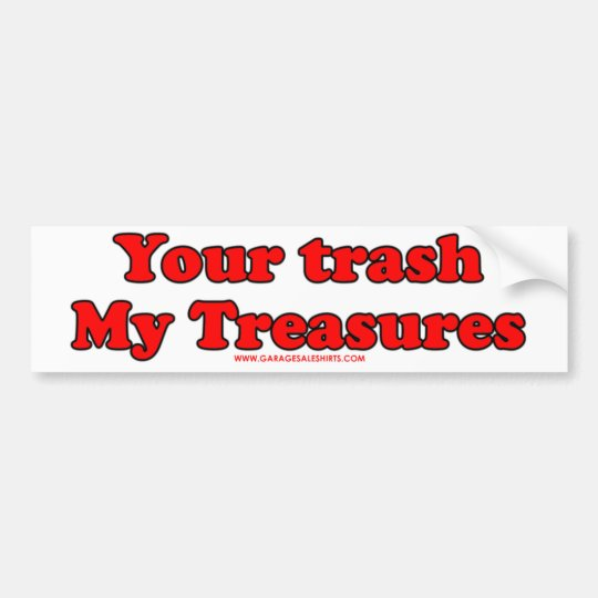 Your Trash My Treasures Bumper Sticker