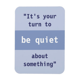 Your Turn to be Quiet Rectangle Magnets