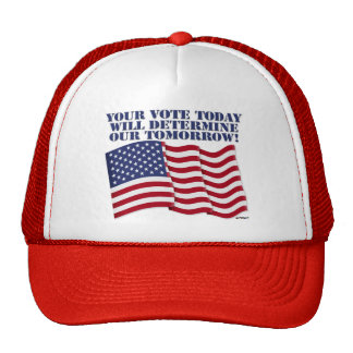 YOUR VOTE TODAY WILL DETERMINE OUR TOMORROW! MESH HATS