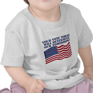 YOUR VOTE TODAY WILL DETERMINE OUR TOMORROW! TEE SHIRT