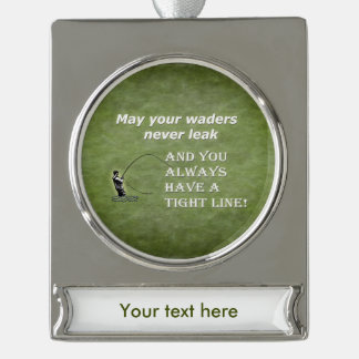 Your waders | Tight Line; Fly fishing quote Silver Plated Banner Ornament