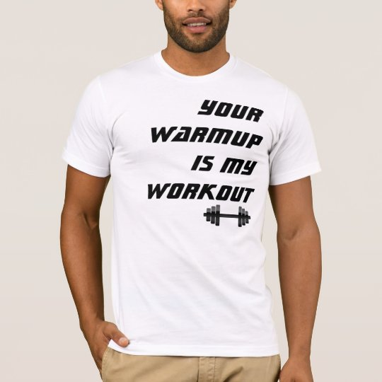 Your Warmup is my Workout, Funny Bodybuilder Shirt