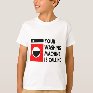 Your Washing Machine is Calling T-Shirt