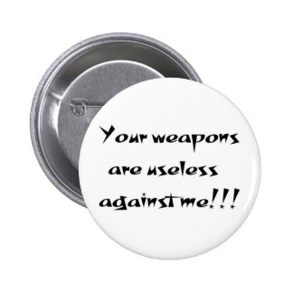 Your weapons are useless button