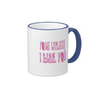 Your Wierd I Like You Ringer Mug