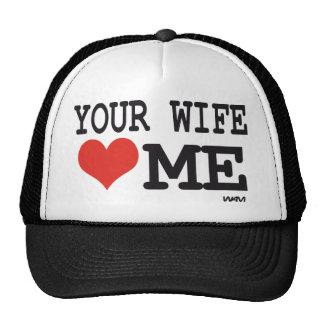 Your wife loves me trucker hats