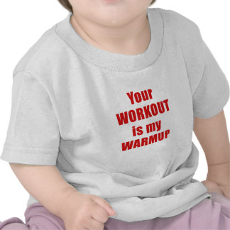 Your Workout is my Warmup Tee Shirts