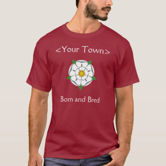 Your Yorkshire Town -  Born & Bred Tee Shirt