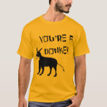 You're A Donkey T-Shirt