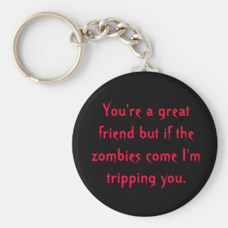 You're a great friend but if the zombies come I... Basic Round Button Key Ring