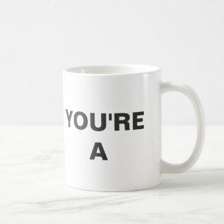 You're A Mug