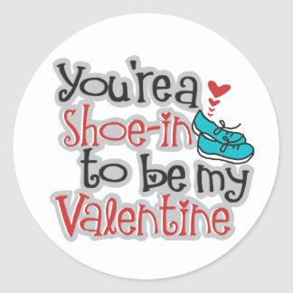 """You're a """"Shoe""""-in to be my Valentine Round Sticker"""