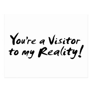 You're a Visitor to my Reality! Postcard