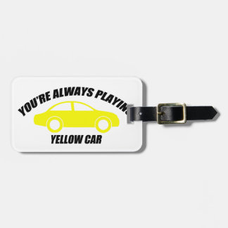 You're Always Playing Yellow Car Bag Tag