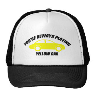 You're Always Playing Yellow Car Trucker Hats