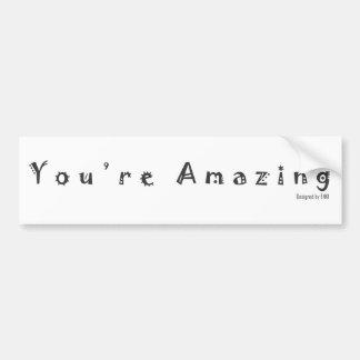 You're Amazing Bumper Sticker