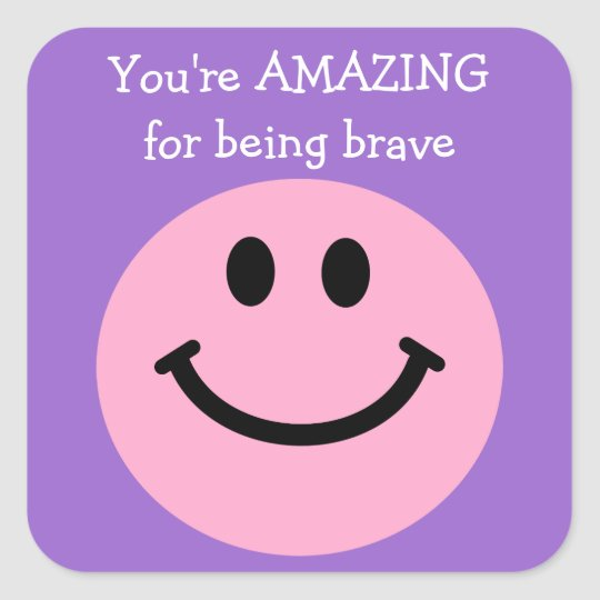 You're Amazing for being brave pink smiley face