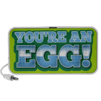 You're an EGG!  an awesome kiwi saying Laptop Speaker
