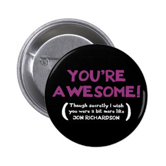 You're Awesome, though I secretly wish you were 6 Cm Round Badge