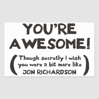 You're Awesome, though I secretly wish you were Rectangular Sticker