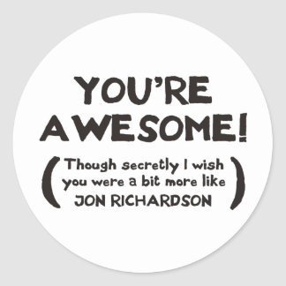 You're Awesome, though I secretly wish you were Round Sticker