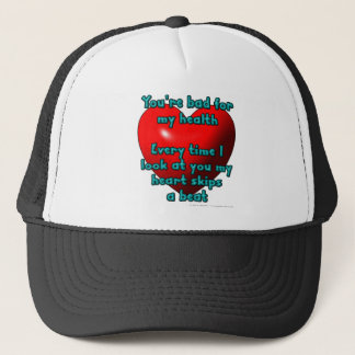 You're bad for my health. Every time I look... Trucker Hat