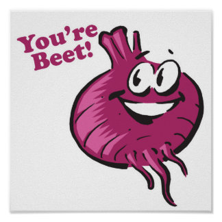 Youre Beat funny beet cartoon Posters