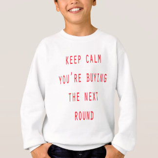 you're buying the next round sweatshirt