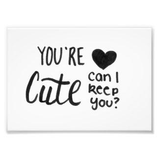 You're Cute Print Photo Art