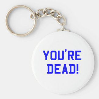 You're Dead Blue Basic Round Button Key Ring