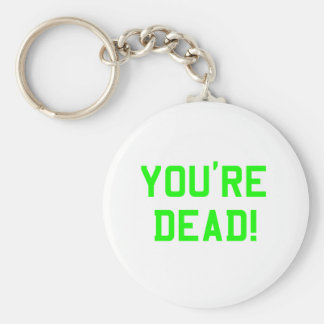 You're Dead Green Basic Round Button Key Ring