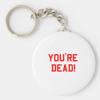 You're Dead Red Basic Round Button Key Ring