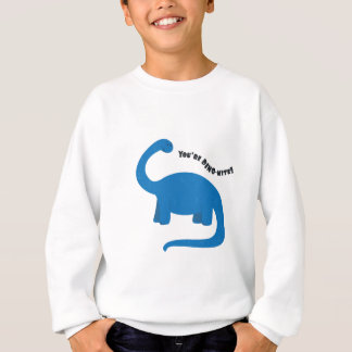 You're Dino-Mite! Sweatshirt
