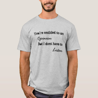 You're entitled to an opinion, But... T-Shirt