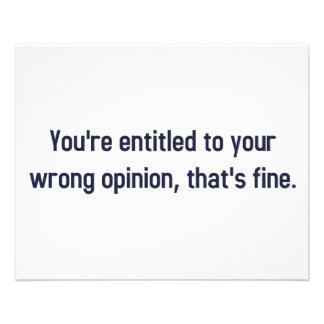 You're Entitled To Your Wrong Opinion, That's Fine 11.5 Cm X 14 Cm Flyer