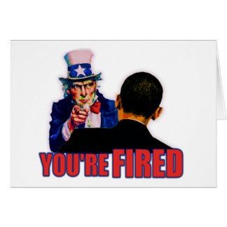 You're Fired! Anti Obama Design Greeting Cards