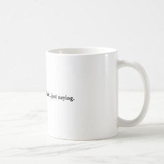 You're going to be a dad...just saying.  Coffee Mu Basic White Mug