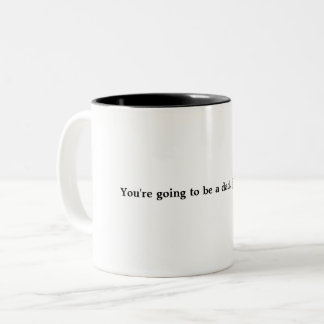 You're going to be a dad...just saying.  Coffee Mu Two-Tone Coffee Mug