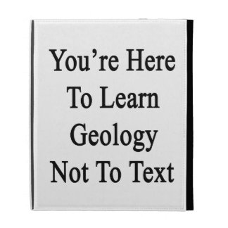 You're Here To Learn Geology Not To Text iPad Folio Case