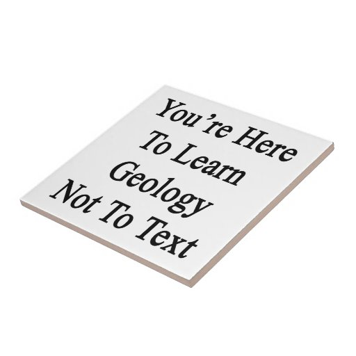 You're Here To Learn Geology Not To Text Ceramic Tiles