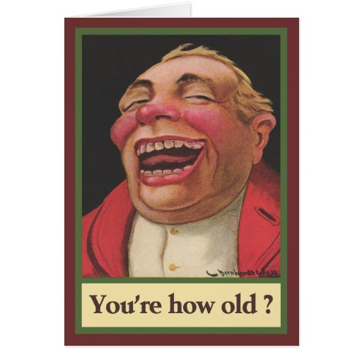You're how old? Birthday Greeting Cards
