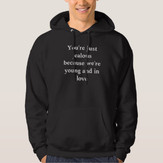 You're just jealous because we're young and in ... hoodie
