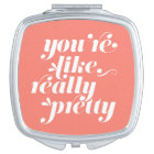 You're Like, Really Pretty | Coral & White Quote Travel Mirror