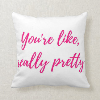 You're like, really pretty cushion