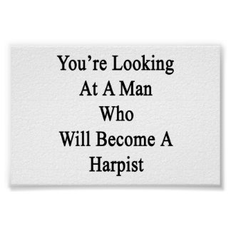 You're Looking At A Man Who Will Become A Harpist. Poster