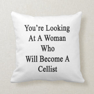 You're Looking At A Woman Who Will Become A Cellis Throw Pillow